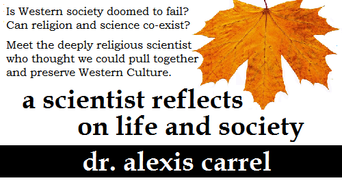 Alexis Carrel reflects on