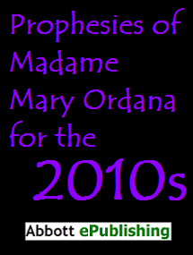 The Prophesies of Madame Mary Ordana for the 2010s