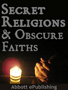 Secret Religions and Obscure Faiths by Abbott ePublishing