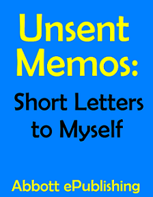 Unsent Memos: Short Letters to Myself by Abbott ePublishing